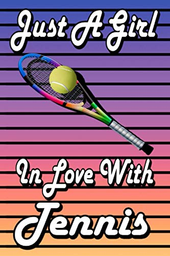Just A Girl in Love With Tennis: Unique Tennis Journal for Girls - Tennis Lover Gifts for Girls, Tennis Players Notebook, Gift for Tennis Lovers.