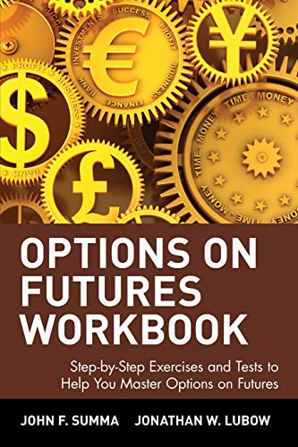 Options on Futures Workbook: Step-by-Step Exercises and Tests to Help You Master Options on Futures: New Trading Strategies (Wiley Trading): New ... Options on Futures (Wiley Trading Series)