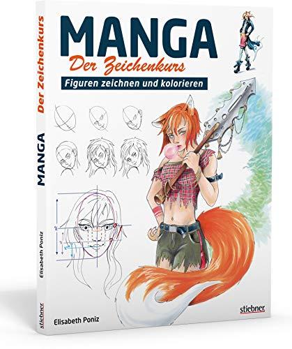 Manga – Der Zeichenkurs. Figuren zeichnen und kolorieren. Manga-Workshop für Einsteiger. Von der Skizze bis zur Kolorierung: Mangas zeichnen lernen mit Schritt-für-Schritt Anleitungen