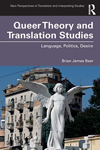 Queer Theory and Translation Studies (New Perspectives in Translation and Interpreting Studies)