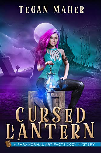 The Cursed Lantern: A Paranormal Artifacts Cozy Mystery (Paranormal Artifacts Cozy Mysteries Book 3) by [Tegan Maher]