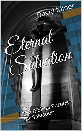 Book: Eternal Salvation - The Biblical Purpose for Salvation by David Miner