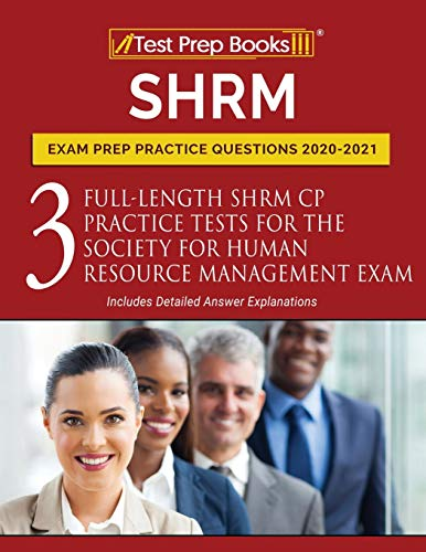 SHRM Exam Prep Practice Questions 2020-2021: 3 Full-Length SHRM CP Practice Tests for the Society fo