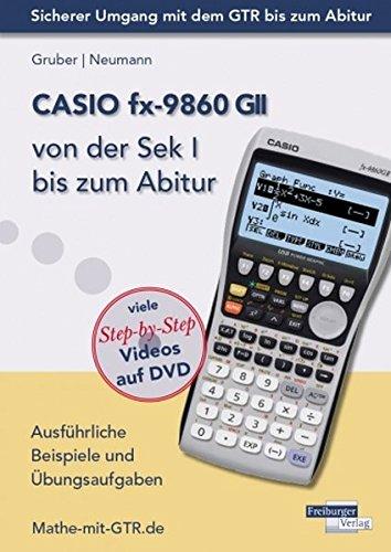 CASIO fx-9860 GII von der Sek I bis zum Abitur: Ausführliche Beispiele und Übungsaufgaben. Mit vielen Step-by-Step Videos auf DVD