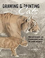 Drawing & Painting Cats: Wild and domestic cats in watercolour, acrylic, ink, pastel and pencil by Vic Bearcroft(2015-12-21)