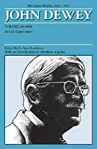 The Later Works of John Dewey, Volume 10, 1925 - 1953: 1934, Art as Experience (Collected Works of John Dewey)