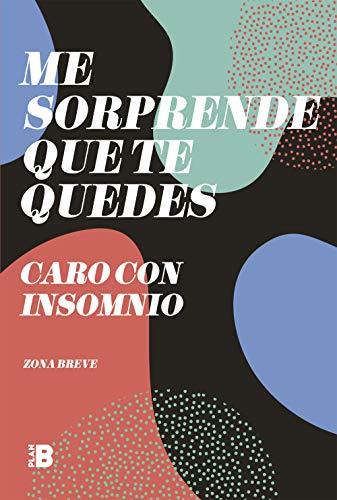 Me sorprende que te quedes: Caro con insomnio de Carolina Peralta