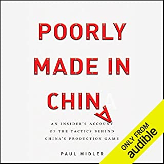 Poorly Made in China     An Insider's Account of the Tactics Behind China's Production Game              By:                                                                                                                                 Paul Midler                               Narrated by:                                                                                                                                 Paul Midler                      Length: 7 hrs and 57 mins     457 ratings     Overall 4.4