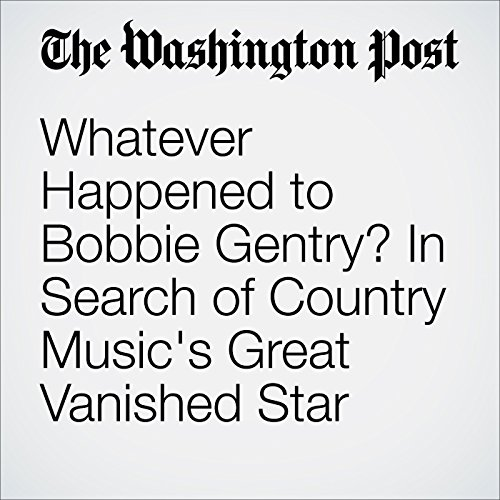Whatever Happened to Bobbie Gentry? In Search of Country Music's Great Vanished Star audiobook cover art