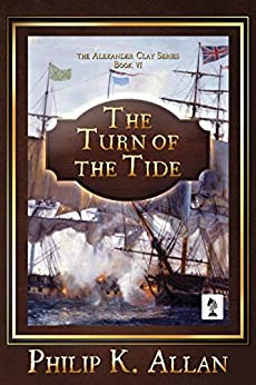 The Turn of the Tide (Alexander Clay Series Book 6) by [Philip K. Allan]