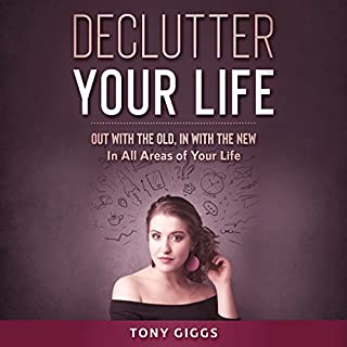 Declutter Your Life: Out with the Old, in with the New audiobook cover art