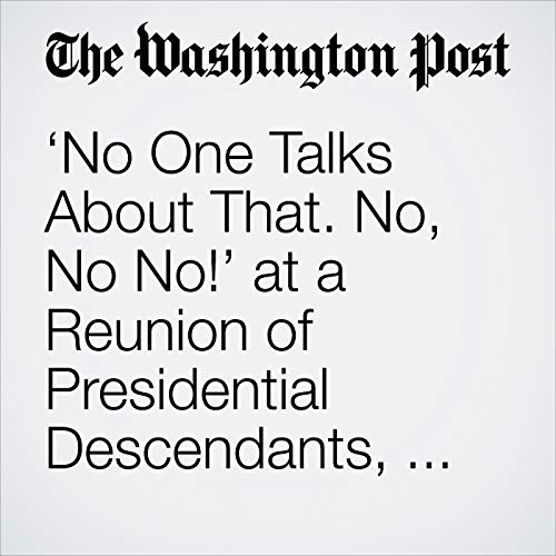 'No One Talks About That. No, No No!' at a Reunion of Presidential Descendants, Don't Ask About Trump. copertina