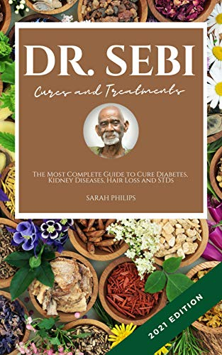 DR. SEBI CURES AND TREATMENTS: The Most Complete Guide to Cure Diabetes, Kidney Diseases, Hair Loss and STDs (English Edition)