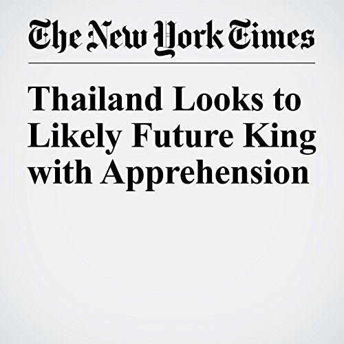 Thailand Looks to Likely Future King with Apprehension audiobook cover art