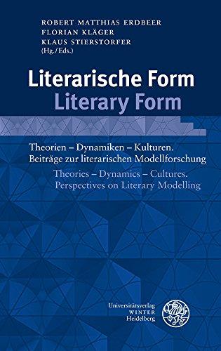 Literarische Form / Literary Form: Theorien – Dynamiken – Kulturen. Beiträge zur literarischen Modellforschung / Theories – Dynamics – Cultures. ... zur neueren Literaturgeschichte, Band 371)