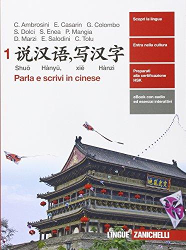 Shuo Hanyu, xie Hanzi. Parla e scrivi in cinese. Per le Scuole superiori. Con e-book. Con espansione online (Vol. 1)
