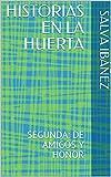 HISTORIAS EN LA HUERTA: SEGUNDA: DE AMIGOS Y HONOR