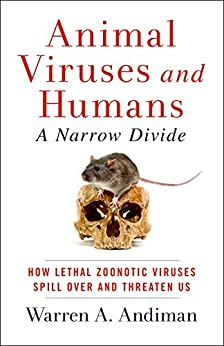 Animal Viruses and Humans, a Narrow Divide: How Lethal Zoonotic Viruses Spill Over and Threaten Us by [Warren A. Andiman]