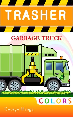 Children's book: Trasher - Garbage Truck Colors and Days of the Week. (Picture books Stories for kids Ages 2-8) (English Edition)