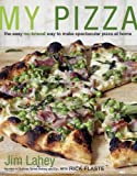 My Pizza: The Easy No-Knead Way to Make Spectacular Pizza at Home: A