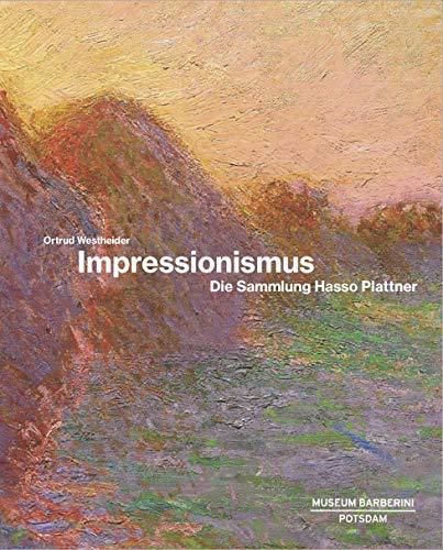 Impressionismus: Die Sammlung Hasso Plattner