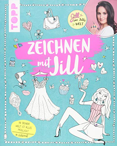 Zeichnen mit Jill: Beauty und Fashion schnell und einfach zeichnen