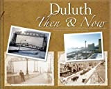 Duluth: Then & Now by Duluth News Tribune
