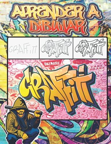 Aprender a Dibujar Graffiti: Cómo dibujar arte callejero paso a paso: citas, personajes, diseños y fuentes / +30 lecciones de dibujo ilustradas para ... y regalo de regreso a la escuela para niños