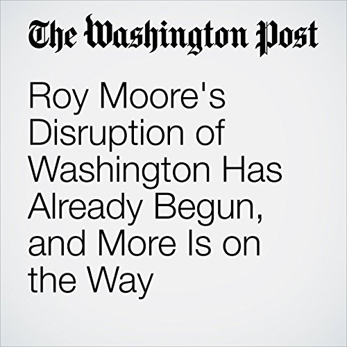 Roy Moore's Disruption of Washington Has Already Begun, and More Is on the Way copertina