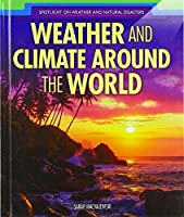 Weather and Climate Around the World (Spotlight on Weather and Natural Disasters)