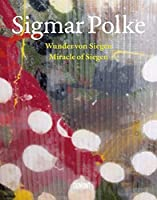 Sigmar Polke: Miracle of Siegen, The Lens Paintings/ Wunder Von Siegen, Die Linsenbilder