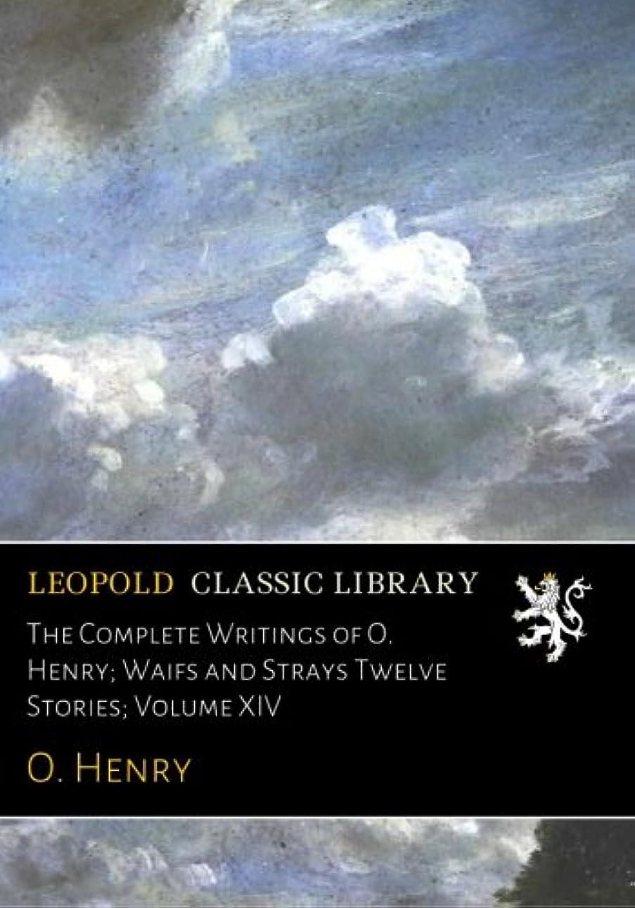 化石組立人工的なThe Complete Writings of O. Henry; Waifs and Strays Twelve Stories; Volume XIV