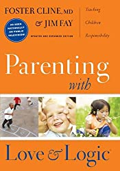 Parenting with Love and Logic by Foster Cline & Jim Fay