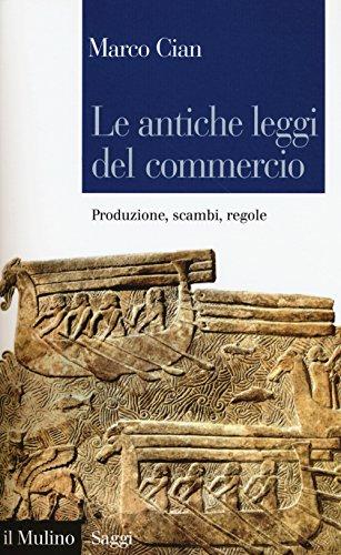 Le antiche leggi del commercio. Produzione, scambi, regole