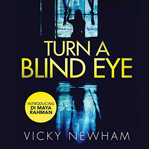 Turn a Blind Eye: DI Maya Rahman, Book 1