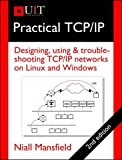 Practical Tcp/IP: Designing, Using & Troubleshooting Tcp/IP Networks on Linux and Windows