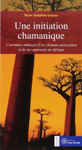 Ipilẹṣẹ shamanic kan: Ididannu ifẹkufẹ ti Amerindian shaman ati awọn oṣiṣẹ rẹ ni Afirika