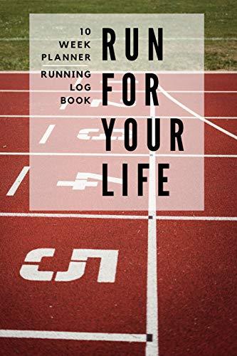 RUN FOR YOUR LIFE 10-Week Planner RUNNING LOG BOOK: 10k Training Plan for Beginners