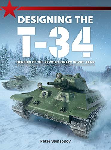 Samsonov, P: Designing The T-34: Genesis of the Revolutionary Soviet Tank