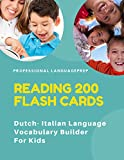 Reading 200 Flash Cards Dutch - Italian Language Vocabulary Builder For Kids: Practice Basic Sight Words list activities books to improve reading ... kindergarten and 1st, 2nd, 3rd grade. - Professional LanguagePrep