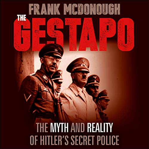 The Gestapo     The Myth and Reality of Hitler's Secret Police              By:                                                                                                                                 Frank McDonough                               Narrated by:                                                                                                                                 Paul McGann                      Length: 10 hrs and 5 mins     Not rated yet     Overall 0.0