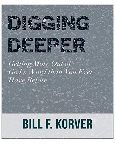 [Digging Deeper: Getting Far More Out of God's Word Than You Ever Have Before] [By: Korver, Bill F] [September, 2014]