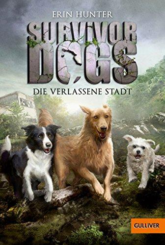 Survivor Dogs. Die verlassene Stadt: Band 1 (German Edition) eBook: Hunter,  Erin, Pflüger, Friedrich: Amazon.co.uk: Kindle Store