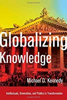 Globalizing Knowledge: Intellectuals, Universities, and Publics in Transformation by Michael D. Kennedy(2014-12-10)