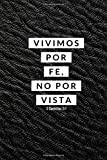 Vivimos Por Fe, No Por Vista 2 Corintios 5:7: Libreta De Apuntes Cristianos Para Hombre | Spanish Journal Gifts for Men | Cuaderno Con Paginas Blancas Regalo Para El