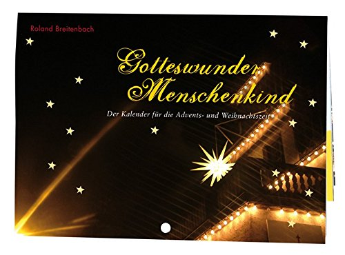 Gotteswunder Menschenkind: Der Kalender für die Advents- und Weihnachtszeit