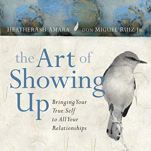 The Art of Showing Up     Bringing Your True Self to All Your Relationships              By:                                                                                                                                 HeatherAsh Amara,                                                                                        don Miguel Ruiz Jr.                               Narrated by:                                                                                                                                 don Miguel Ruiz Jr.                      Length: 8 hrs and 50 mins     6 ratings     Overall 4.7