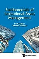 Fundamentals of Institutional Asset Management (World Scientific Finance)