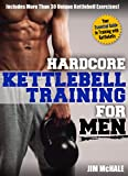 Hardcore Kettlebell Training for Men: Your essential guide to training with kettlebells (English Edition)