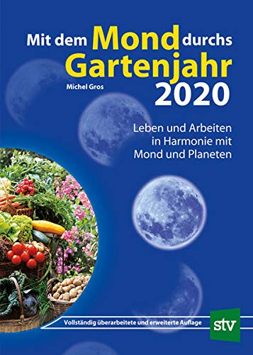 Mit dem Mond durchs Gartenjahr 2020: Leben und Arbeiten in Harmonie mit Mond und Planeten